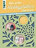 Mein großes Hobbyplotter-Ideenbuch für Brother ScanNCut und Silhouette