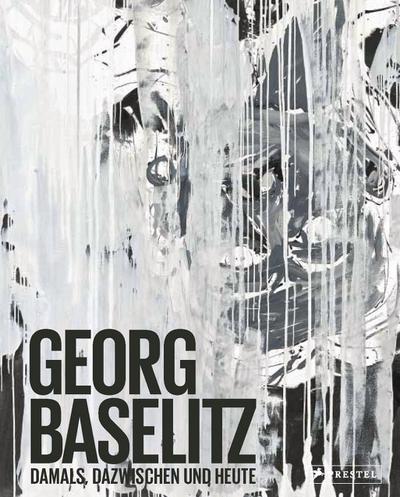 Georg Baselitz; Damals, dazwischen und heute   ; Hrsg. v. Wilmes, Ulrich; Deutsch; 7 schw.-w. Abb., 146 farb. Abb. -