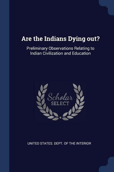 Are the Indians Dying Out?: Preliminary Observations Relating to Indian Civilization and Education