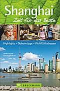 Shanghai - Zeit für das Beste; Highlights - Geheimtipps - Wohlfühladressen   ; Zeit für das Beste ; Deutsch