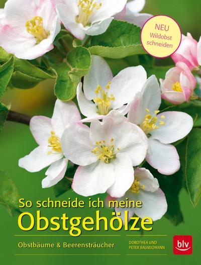 So schneide ich meine Obstgehölze; Obstbäume & Beerensträucher; Deutsch; 88 farb. Abb. 95 Ill.
