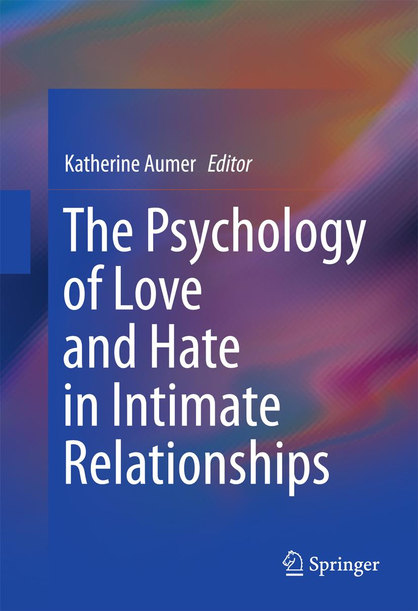 The Psychology of Love and Hate in Intimate Relationships Katherine Aumer