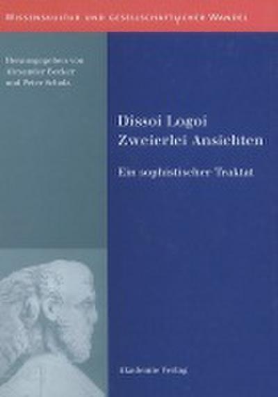Dissoi Logoi. Zweierlei Ansichten