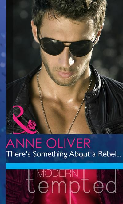 There's Something About a Rebel... (Mills & Boon Modern Heat)