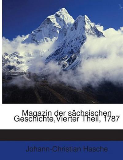 Magazin der sächsischen Geschichte,Vierter Theil, 1787