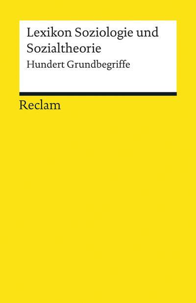 Lexikon Soziologie und Sozialtheorie: Hundert Grundbegriffe (Reclams Universal-Bibliothek)