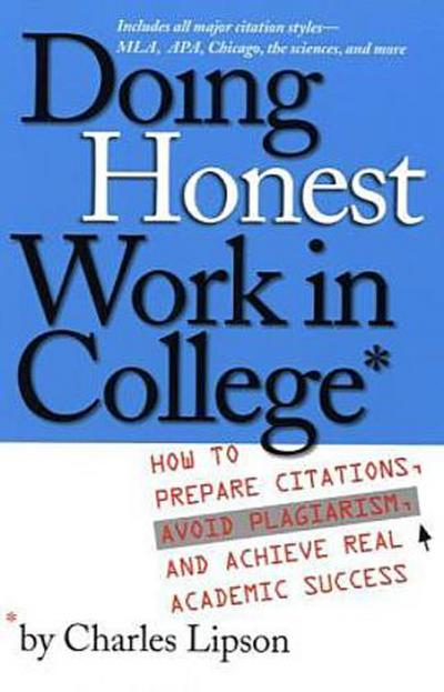 Doing Honest Work In College: How to Prepare Citations, Avoid Plagiarism and ...