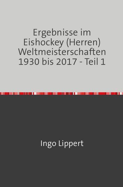 Ergebnisse im Eishockey (Herren) Weltmeisterschaften 1930 bis 2017 - Teil 1