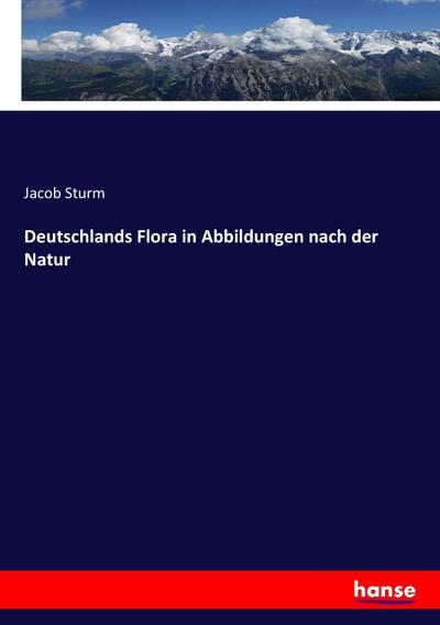 Deutschlands Flora in Abbildungen nach der Natur