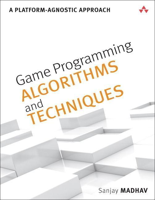 Game Programming Algorithms and Techniques Sanjay Madhav