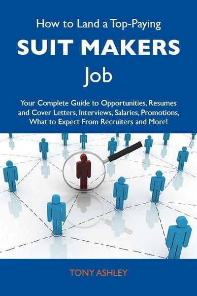 How to Land a Top-Paying Suit makers Job: Your Complete Guide to Opportunities, Resumes and Cover Letters, Interviews, Salaries, Promotions, What to Expect From Recruiters and More