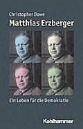 Matthias Erzberger: Ein Leben für die Demokratie (Mensch - Zeit - Geschichte)