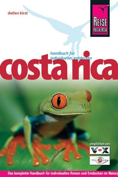Costa Rica: Das komplette Handbuch für individuelles Reisen und Entdecken im Naturparadies Mittelamerikas