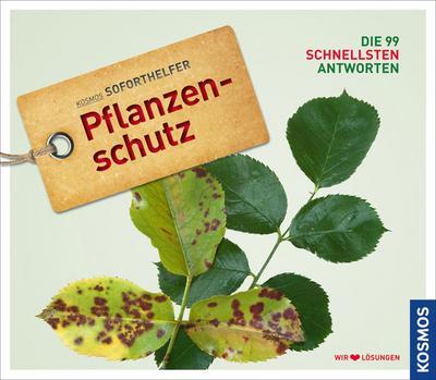 Pflanzenschutz (Soforthelfer); Die 99 schnellsten Antworten - wir lieben Lösungen   ; Kosmos Soforthelfer ; Deutsch; 250 farb. Fotos -