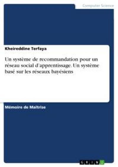 Un système de recommandation pour un réseau social d'apprentissage. Un système basé sur les réseaux bayésiens - Kheireddine Terfaya
