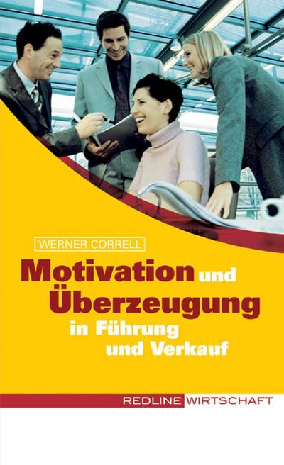 Motivation und Überzeugung in Führung und Verkauf