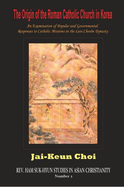 The Origin of the Roman Catholic Church in Korea