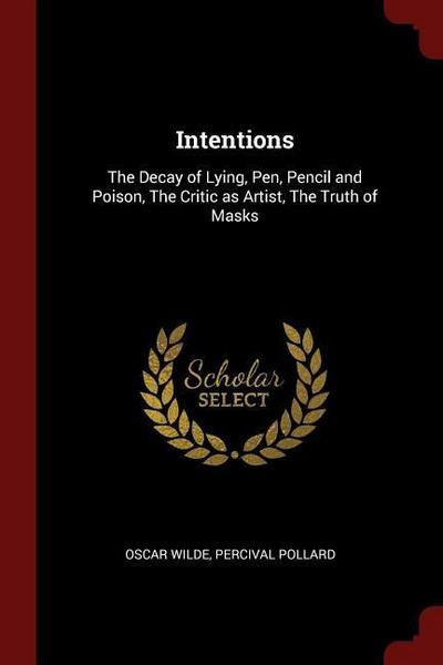Intentions: The Decay of Lying, Pen, Pencil and Poison, the Critic as Artist, the Truth of Masks