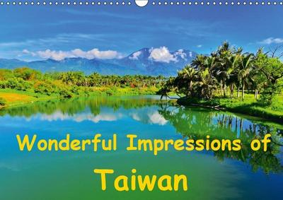 Wonderful Impressions of Taiwan (Wall Calendar 2019 DIN A3 Landscape)