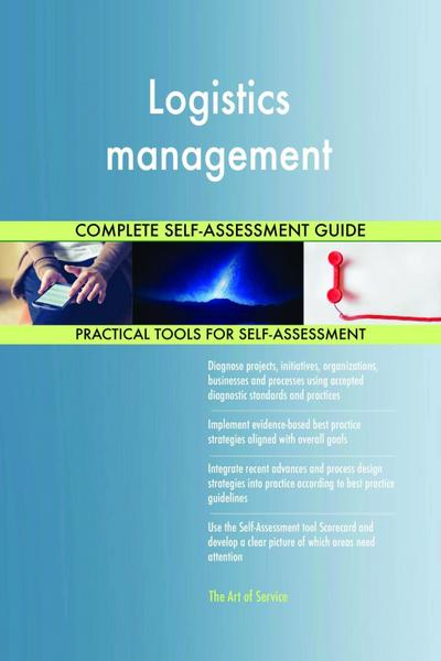 Logistics management Complete Self-Assessment Guide