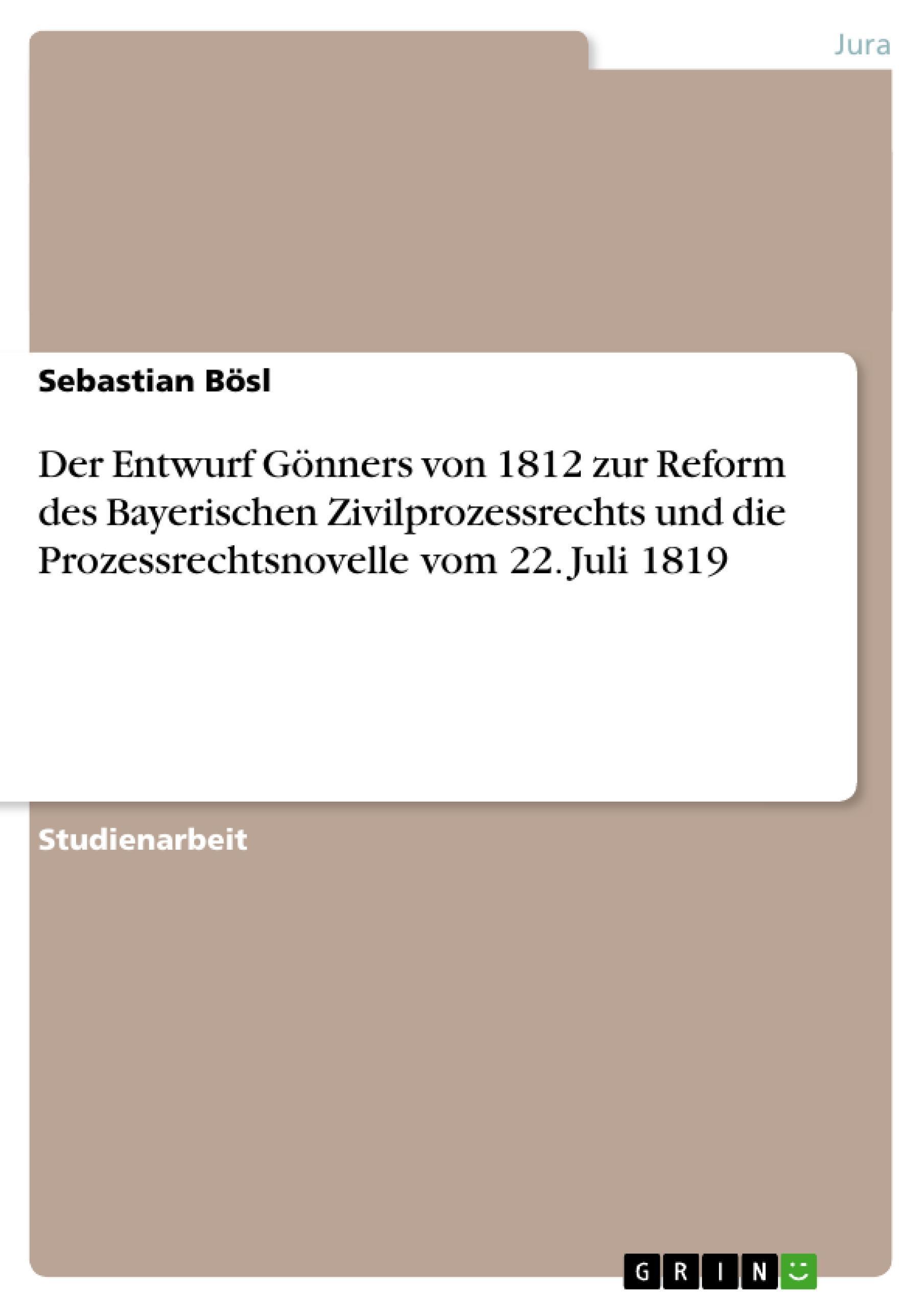 Der Entwurf Gönners von 1812 zur Reform des Bayerischen Zivilprozessrechts  ...