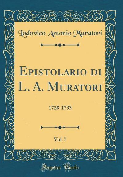 Epistolario Di L. A. Muratori, Vol. 7: 1728-1733 (Classic Reprint)