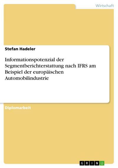 Informationspotenzial der Segmentberichterstattung nach IFRS am Beispiel der europäischen Automobilindustrie