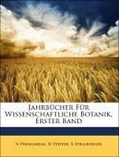 Jahrbücher Für Wissenschaftliche Botanik, Erster Band