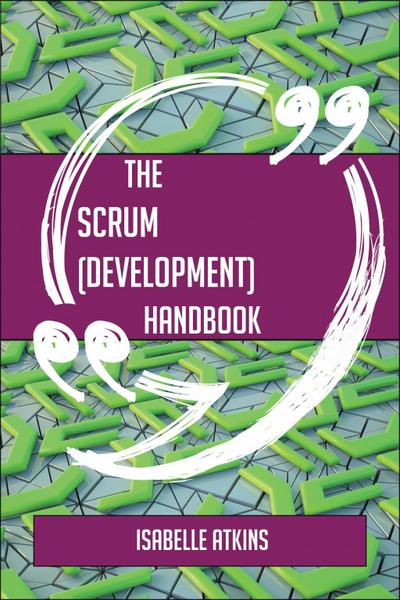 The Scrum (development) Handbook - Everything You Need To Know About Scrum (development)