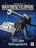 Waffenenzyklopädie; 7000 Jahre Waffengeschich ...