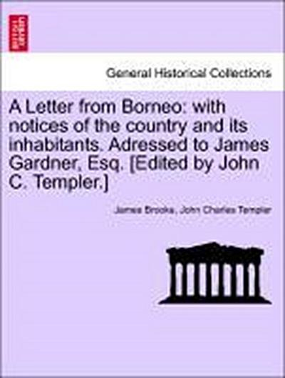 A Letter from Borneo: with notices of the country and its inhabitants. Adressed to James Gardner, Esq. [Edited by John C. Templer.]