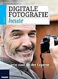 Digitale Fotografie heute... jetzt sind Sie der Experte