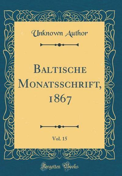 Baltische Monatsschrift, 1867, Vol. 15 (Classic Reprint)