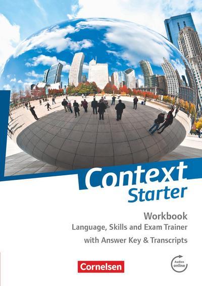 Context Starter Workbook: Language, Skills and Exam Trainer. Workbook - Mit Answer Key & Transcripts