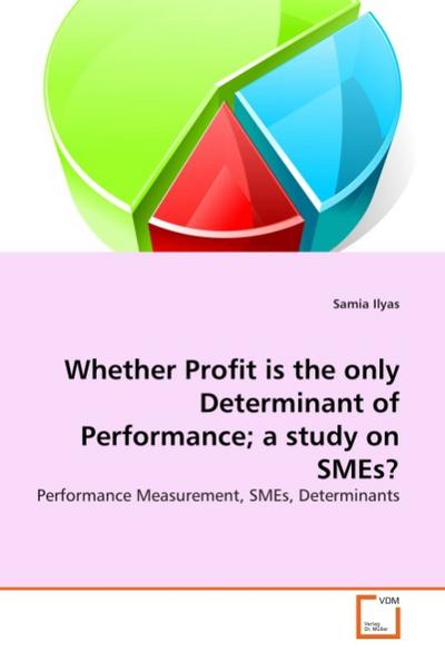 Whether Profit is the only Determinant of Performance; a study on SMEs?