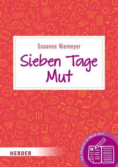 Sieben Tage Mut; Das kreative Mitmach-Heft; Deutsch; Durchgeh. farbig