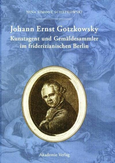 Johann Ernst Gotzkowsky. Kunstagent und Gemäldesammler im friderizianischen Berlin