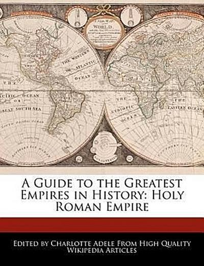 A Guide to the Greatest Empires in History: Holy Roman Empire