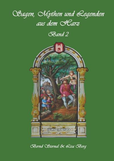 Sagen, Mythen und Legenden aus dem Harz: Band 2