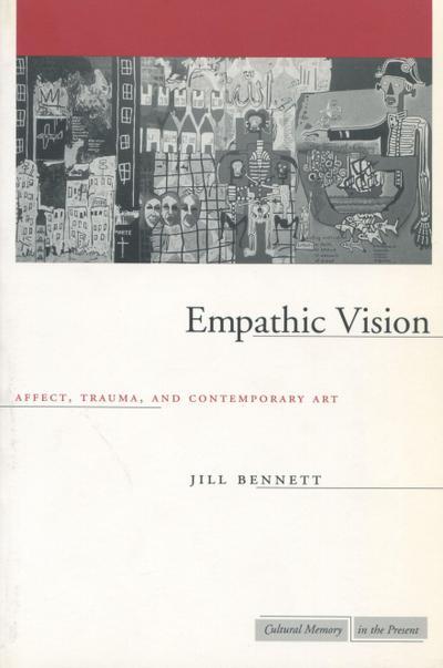 Empathic Vision: Affect, Trauma, and Contemporary Art