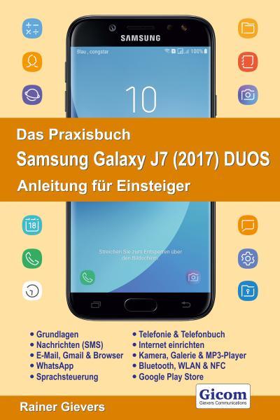 Das Praxisbuch Samsung Galaxy J7 (2017) DUOS - Anleitung für Einsteiger