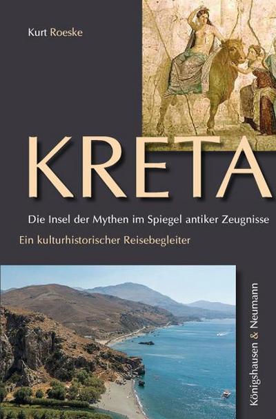 Kreta. Die Insel der Mythen im Spiegel antiker Zeugnisse