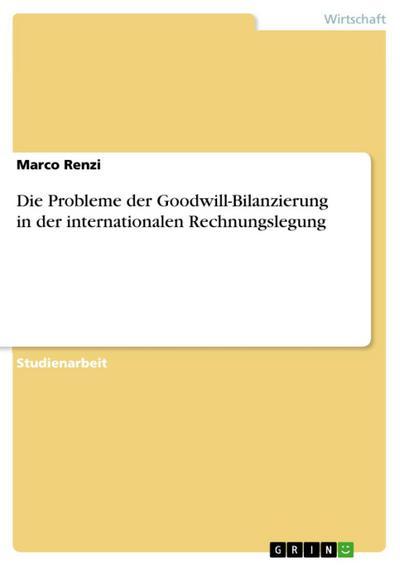 Die Probleme der Goodwill-Bilanzierung in der internationalen Rechnungslegung