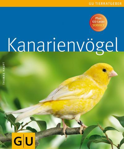 Kanarienvögel   ; GU Haus & Garten Tier-Ratgeber; Deutsch; , 90 farb. Fotos -