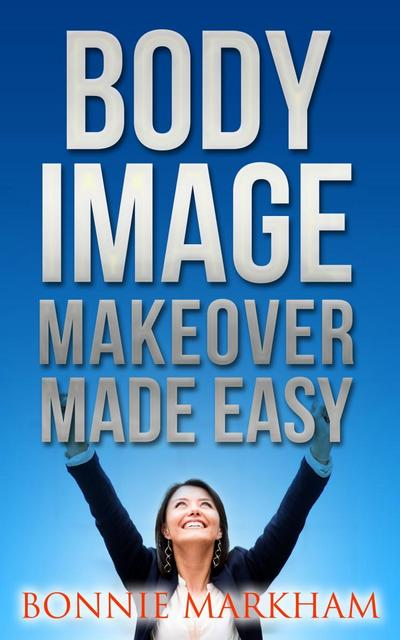 Body Image Makeover Made Easy