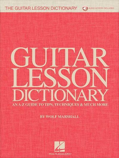 The Guitar Lesson Dictionary: An A-Z Guide to Tips, Techniques & Much More [With Access Code]