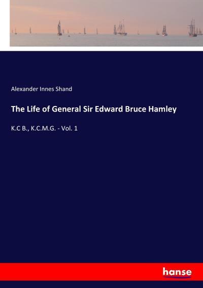 The Life of General Sir Edward Bruce Hamley