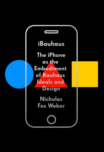 Ibauhaus: The iPhone as the Embodiment of Bauhaus Ideals and Design