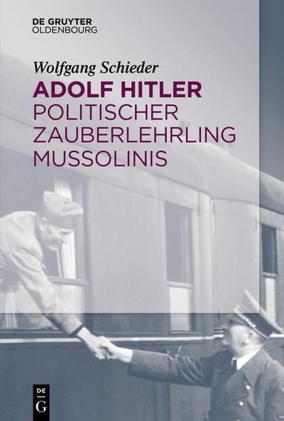 Adolf Hitler - Politischer Zauberlehrling Mussolinis