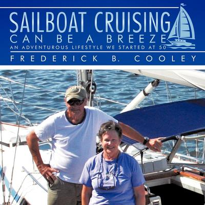 Sailboat Cruising Can Be a Breeze: An Adventurous Lifestyle We Started at 50